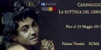 """Caravaggio in mostra a Roma al Palazzo Venezia fino al 29 Maggio 2011: """"Caravaggio-La Bottega del Genio"""""""
