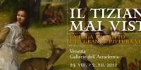 Venezia: mostra Tiziano e pittura veneta fino al 2 Dicembre 2012-Gallerie Accademia